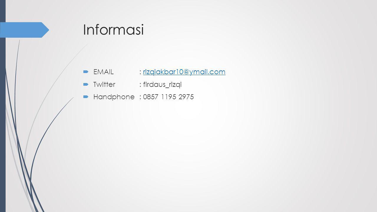 Informasi EMAIL : rizqiakbar10@ymail.com Twitter : firdaus_rizqi Handphone : 0857 1195 2975