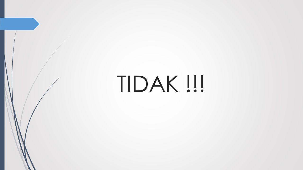 TIDAK !!!