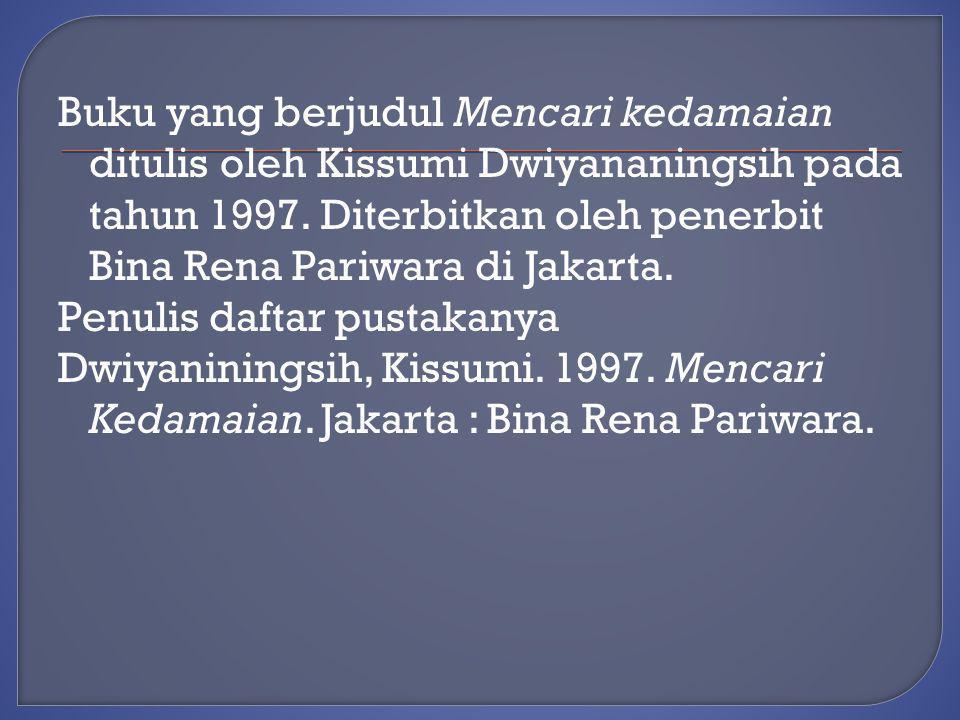 Buku yang berjudul Mencari kedamaian ditulis oleh Kissumi Dwiyananingsih pada tahun 1997.