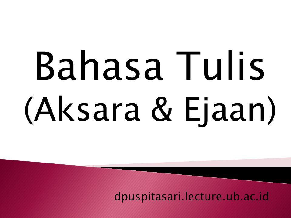 Bahasa Tulis (Aksara & Ejaan) dpuspitasari.lecture.ub.ac.id