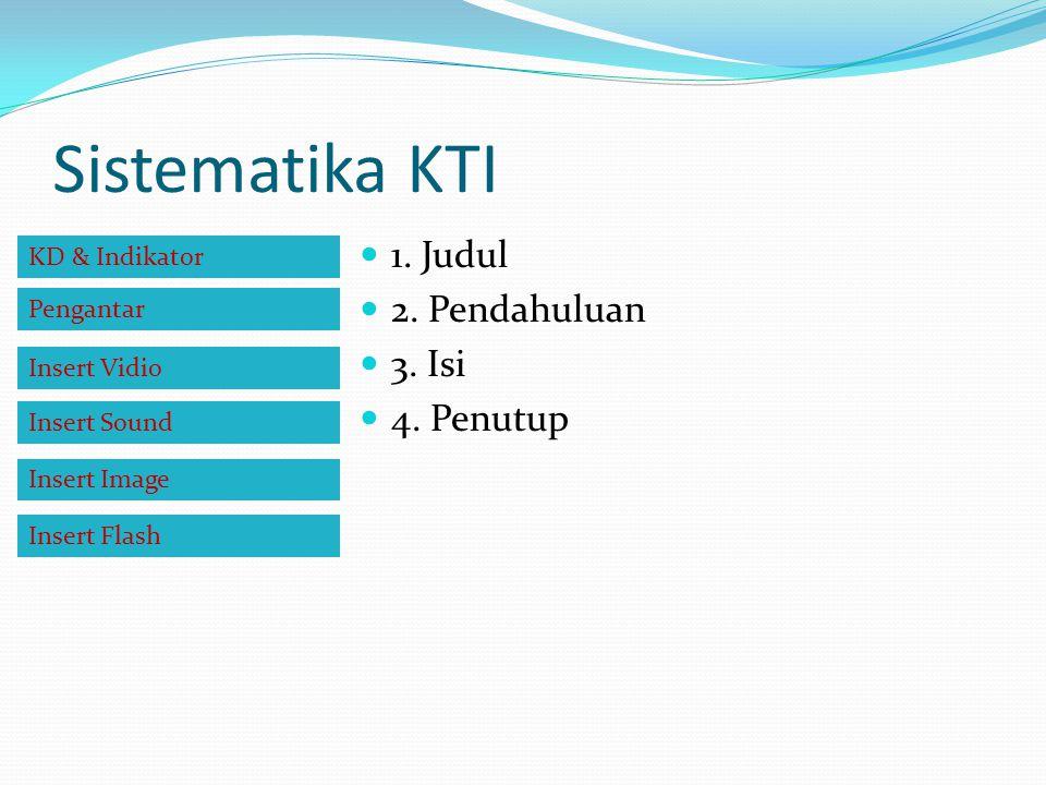 Sistematika KTI 1. Judul 2. Pendahuluan 3. Isi 4. Penutup
