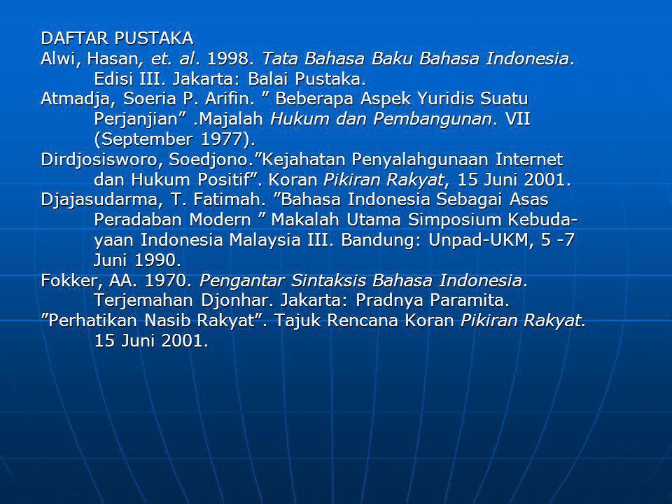 DAFTAR PUSTAKA Alwi, Hasan, et. al. 1998. Tata Bahasa Baku Bahasa Indonesia. Edisi III. Jakarta: Balai Pustaka.