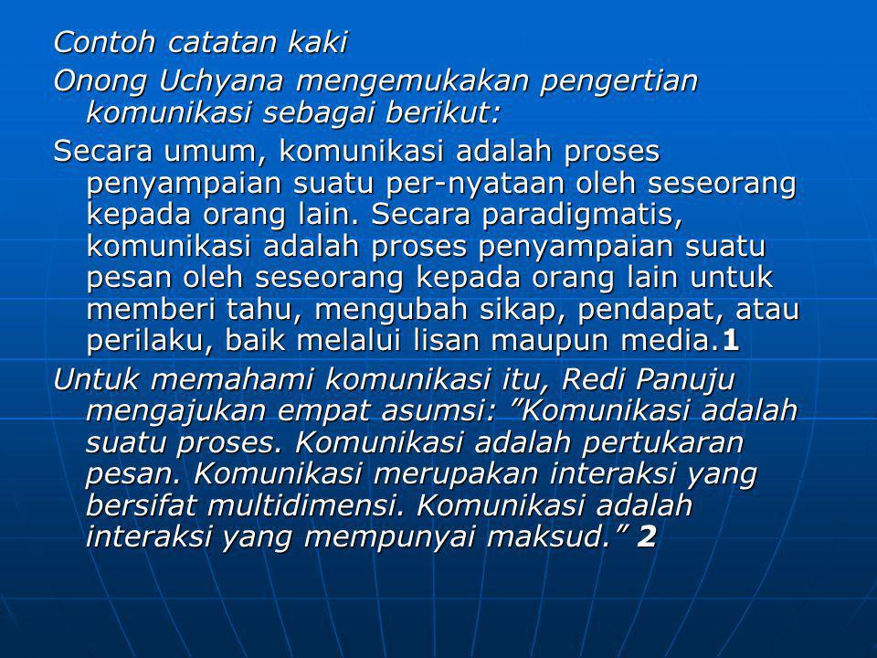 Contoh catatan kaki Onong Uchyana mengemukakan pengertian komunikasi sebagai berikut: