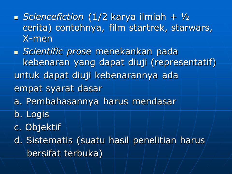 Sciencefiction (1/2 karya ilmiah + ½ cerita) contohnya, film startrek, starwars, X-men