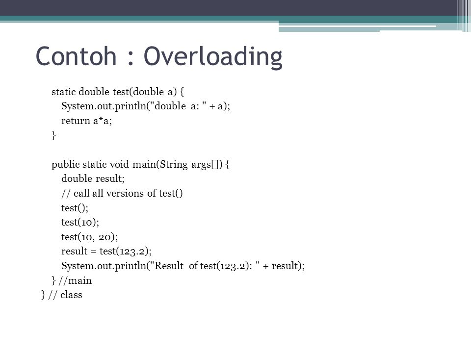 Contoh : Overloading static double test(double a) {