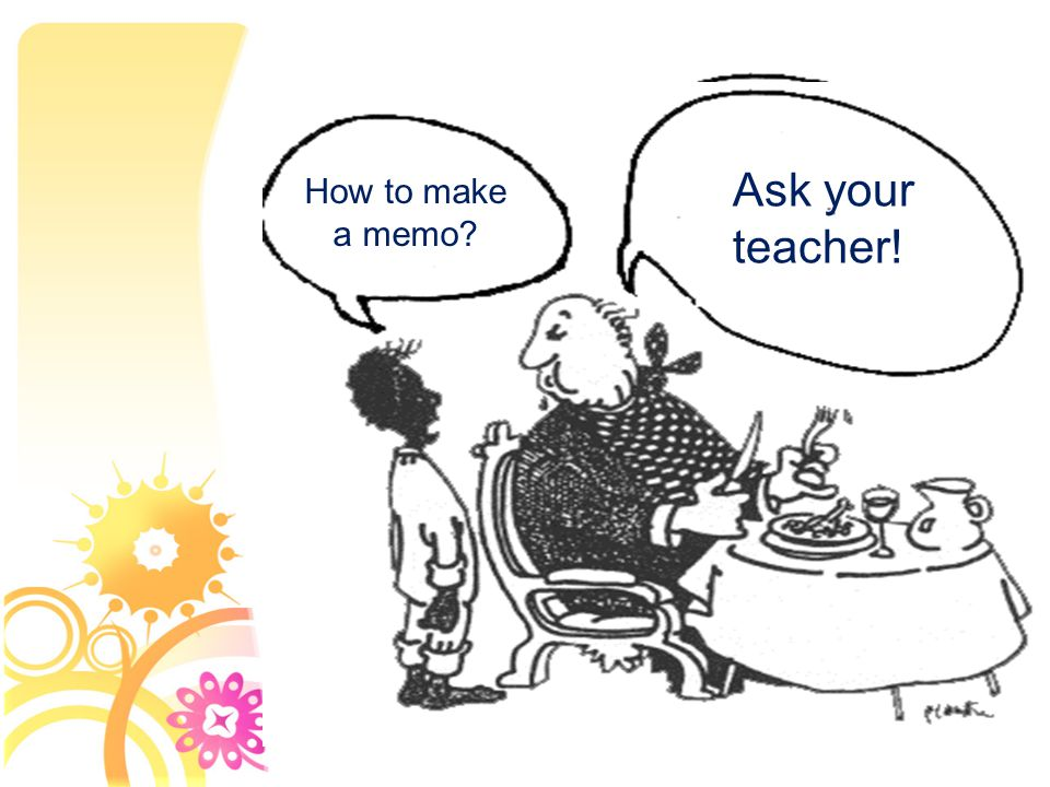 Ask your teacher! How to make a memo