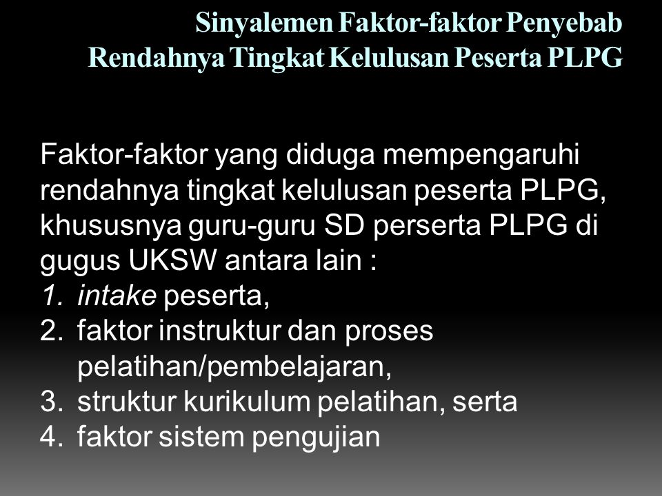 Sinyalemen Faktor-faktor Penyebab Rendahnya Tingkat Kelulusan Peserta PLPG