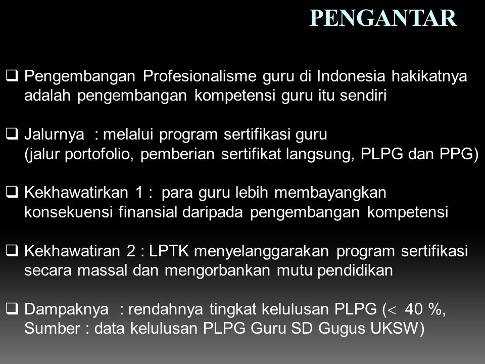 PENGANTAR Pengembangan Profesionalisme guru di Indonesia hakikatnya adalah pengembangan kompetensi guru itu sendiri.