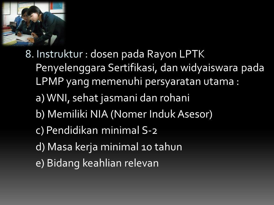 8. Instruktur : dosen pada Rayon LPTK Penyelenggara Sertifikasi, dan widyaiswara pada LPMP yang memenuhi persyaratan utama :
