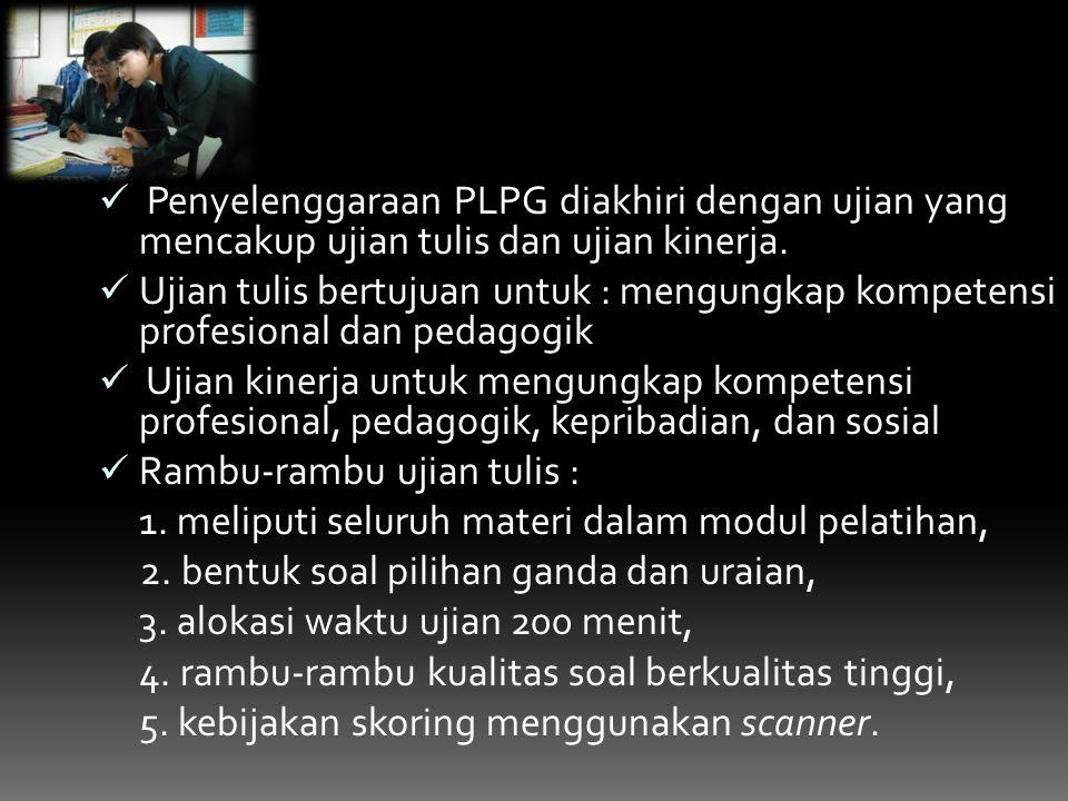 Penyelenggaraan PLPG diakhiri dengan ujian yang mencakup ujian tulis dan ujian kinerja.