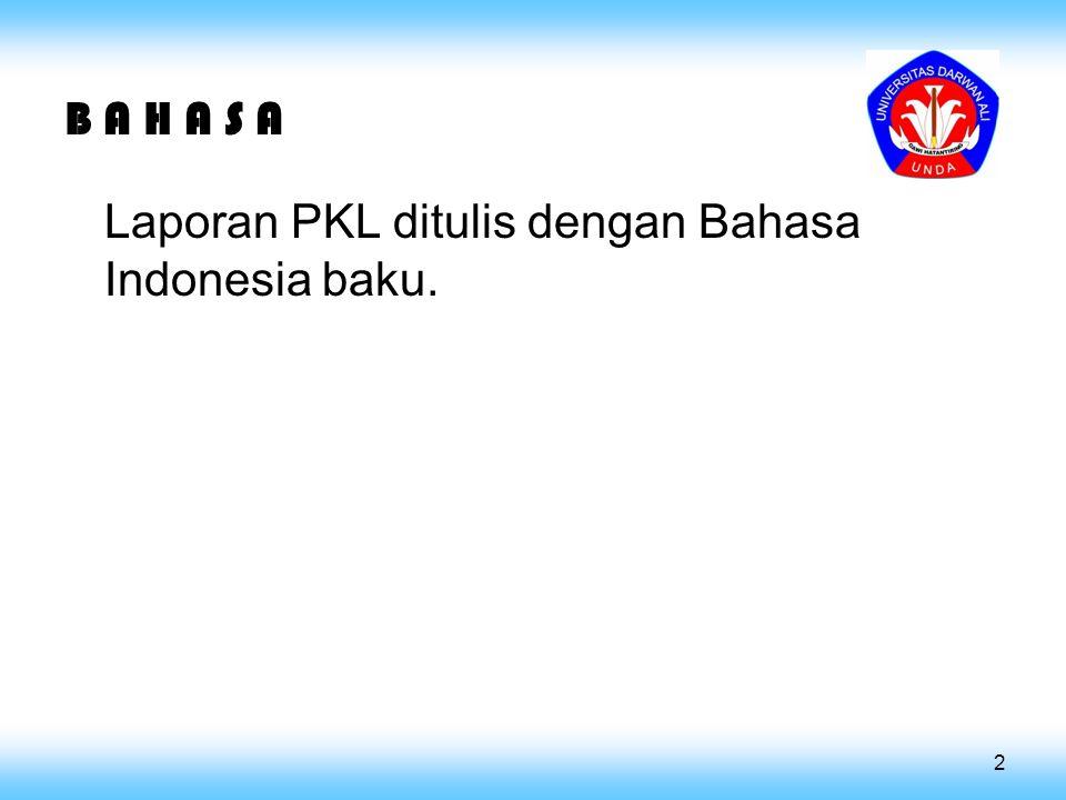 B A H A S A Laporan PKL ditulis dengan Bahasa Indonesia baku.