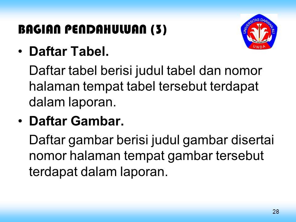 BAGIAN PENDAHULUAN (3) Daftar Tabel. Daftar tabel berisi judul tabel dan nomor halaman tempat tabel tersebut terdapat dalam laporan.