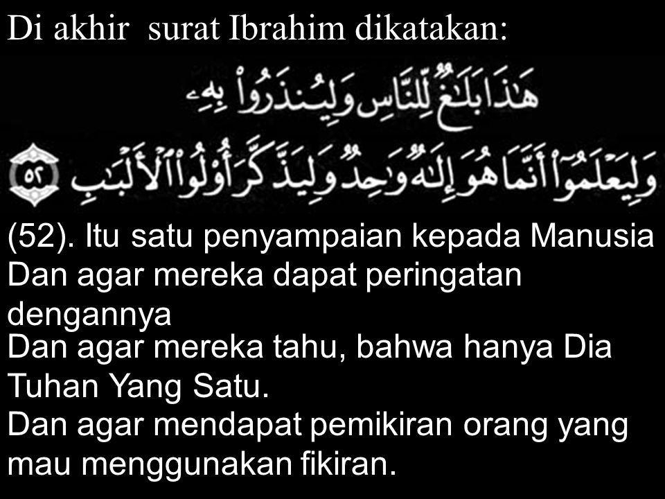 Di akhir surat Ibrahim dikatakan: