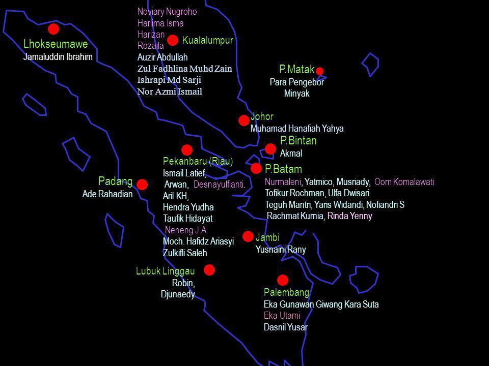 Lhokseumawe P.Matak P.Bintan P.Batam Padang Kualalumpur Johor