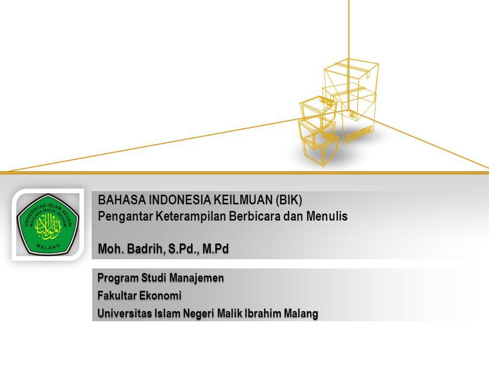 BAHASA INDONESIA KEILMUAN (BIK) Pengantar Keterampilan Berbicara dan Menulis Moh. Badrih, S.Pd., M.Pd