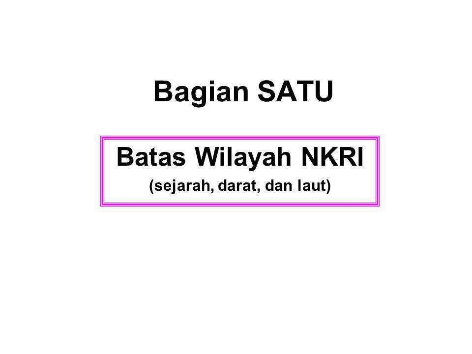 Batas Wilayah NKRI (sejarah, darat, dan laut)