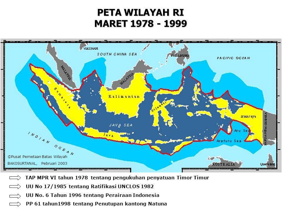 PETA WILAYAH RI MARET 1978 - 1999 ©Pusat Pemetaan Batas Wilayah. BAKOSURTANAL, Pebruari 2003.