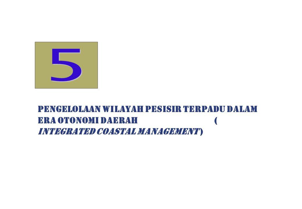 5 PENGELOLAAN WILAYAH PESISIR TERPADU DALAM ERA OTONOMI DAERAH ( INTEGRATED COASTAL MANAGEMENT )