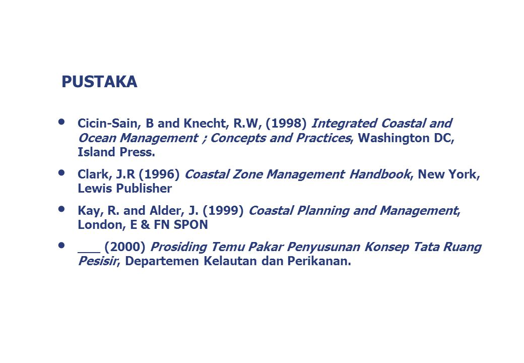 PUSTAKA Cicin-Sain, B and Knecht, R.W, (1998) Integrated Coastal and Ocean Management ; Concepts and Practices, Washington DC, Island Press.