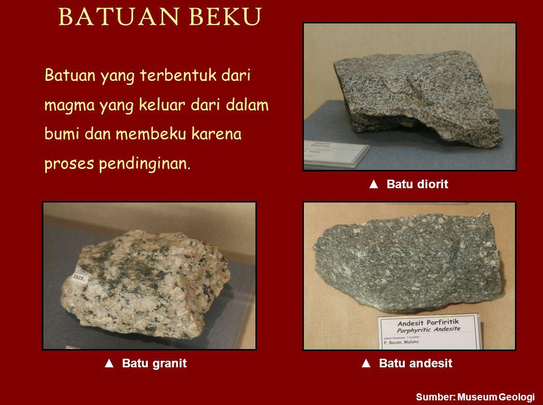 BATUAN BEKU Batuan yang terbentuk dari magma yang keluar dari dalam bumi dan membeku karena proses pendinginan.