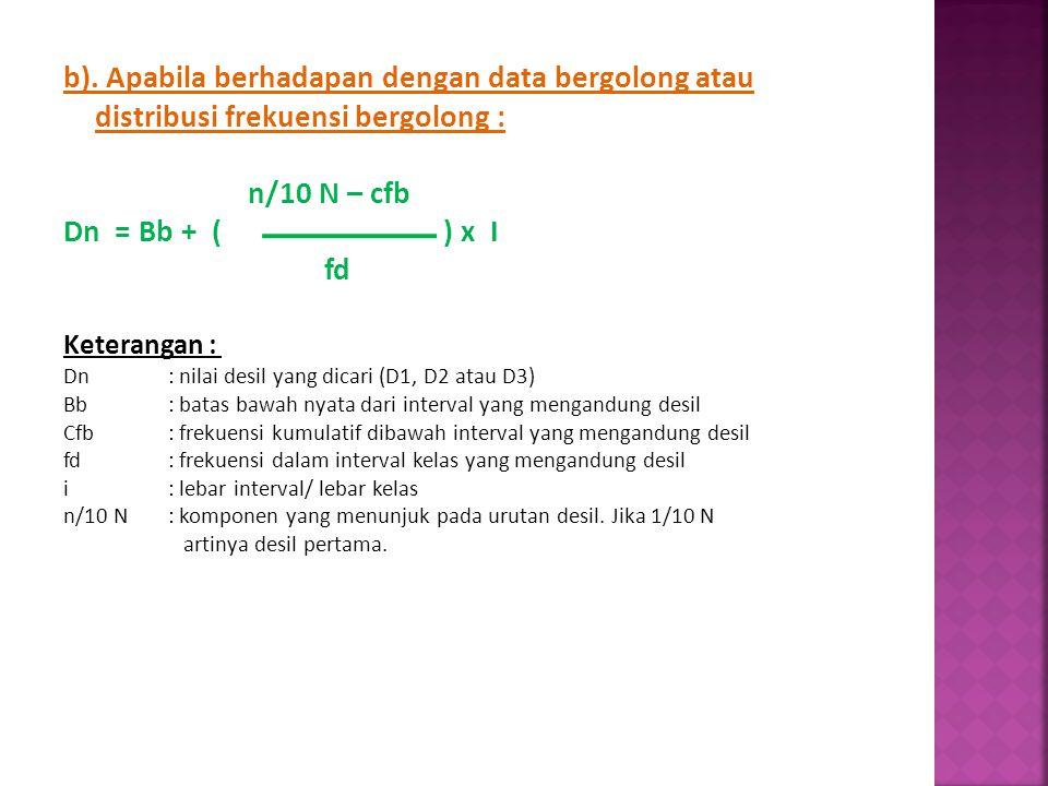 b). Apabila berhadapan dengan data bergolong atau distribusi frekuensi bergolong :