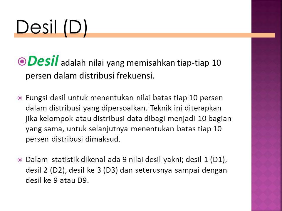 Desil (D) Desil adalah nilai yang memisahkan tiap-tiap 10 persen dalam distribusi frekuensi.
