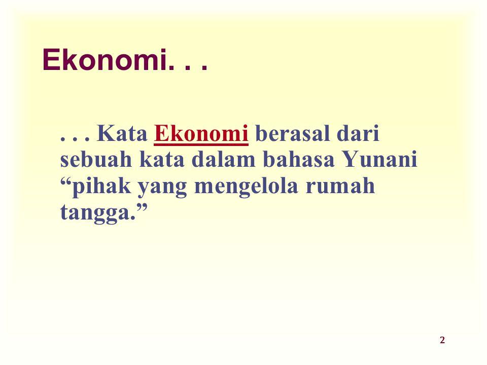 Dinnul Alfian Akbar 2007 Ekonomi. . . . . . Kata Ekonomi berasal dari sebuah kata dalam bahasa Yunani pihak yang mengelola rumah tangga.