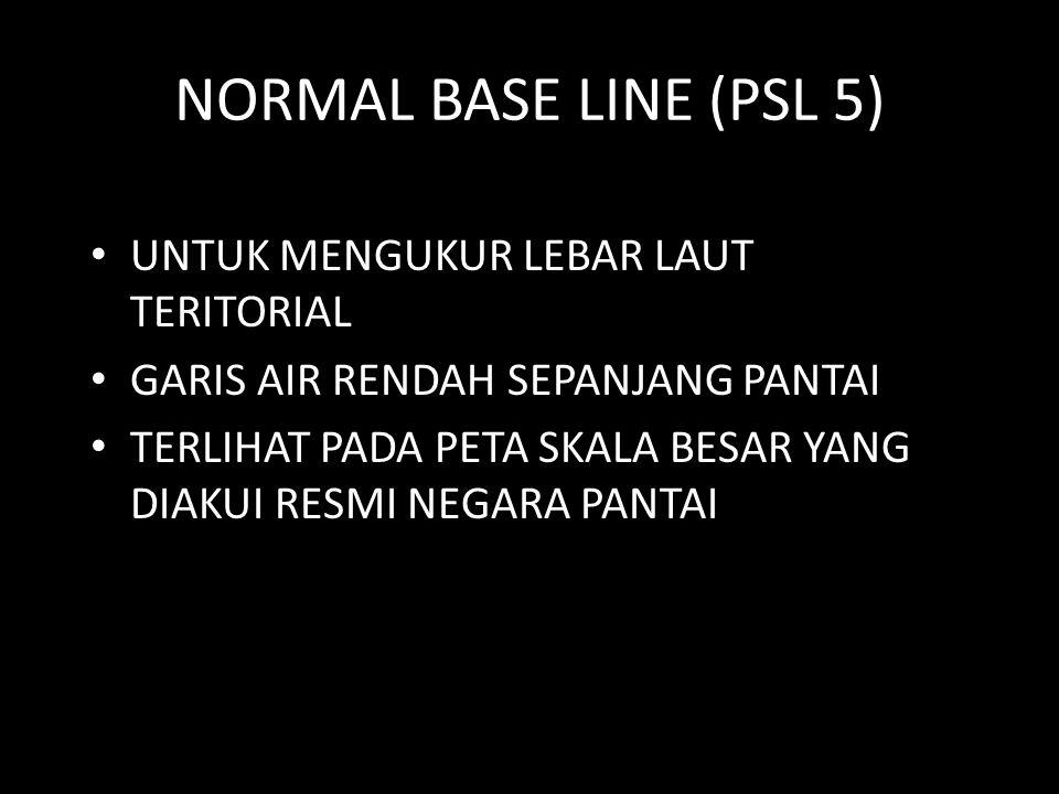 NORMAL BASE LINE (PSL 5) UNTUK MENGUKUR LEBAR LAUT TERITORIAL