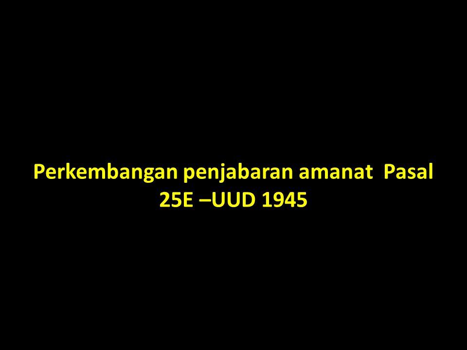 Perkembangan penjabaran amanat Pasal 25E –UUD 1945