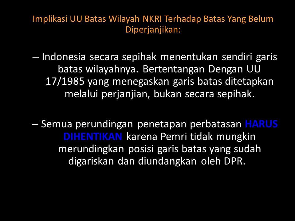 Implikasi UU Batas Wilayah NKRI Terhadap Batas Yang Belum Diperjanjikan: