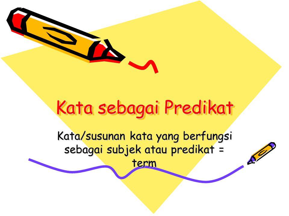 Kata/susunan kata yang berfungsi sebagai subjek atau predikat = term
