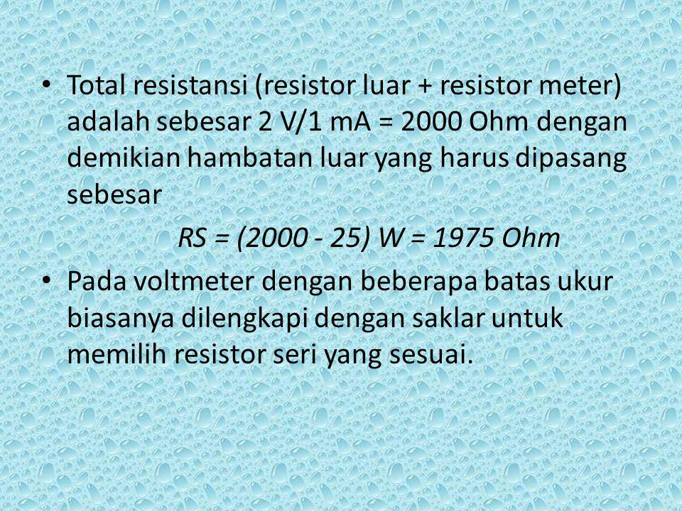 Total resistansi (resistor luar + resistor meter) adalah sebesar 2 V/1 mA = 2000 Ohm dengan demikian hambatan luar yang harus dipasang sebesar