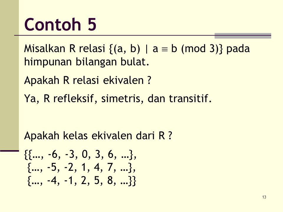 Contoh 5 Misalkan R relasi {(a, b) | a  b (mod 3)} pada himpunan bilangan bulat. Apakah R relasi ekivalen