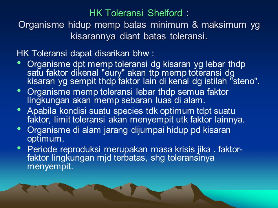 HK Toleransi Shelford : Organisme hidup memp batas minimum & maksimum yg kisarannya diant batas toleransi.