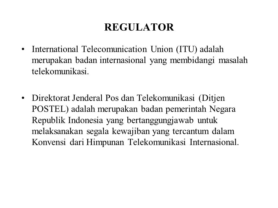 REGULATOR International Telecomunication Union (ITU) adalah merupakan badan internasional yang membidangi masalah telekomunikasi.