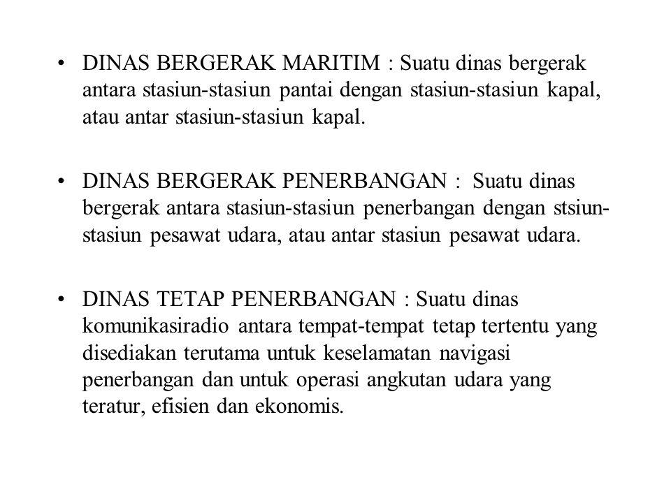 DINAS BERGERAK MARITIM : Suatu dinas bergerak antara stasiun-stasiun pantai dengan stasiun-stasiun kapal, atau antar stasiun-stasiun kapal.