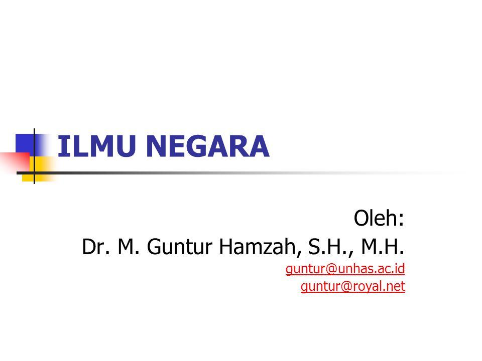 ILMU NEGARA Oleh: Dr. M. Guntur Hamzah, S.H., M.H. guntur@unhas.ac.id