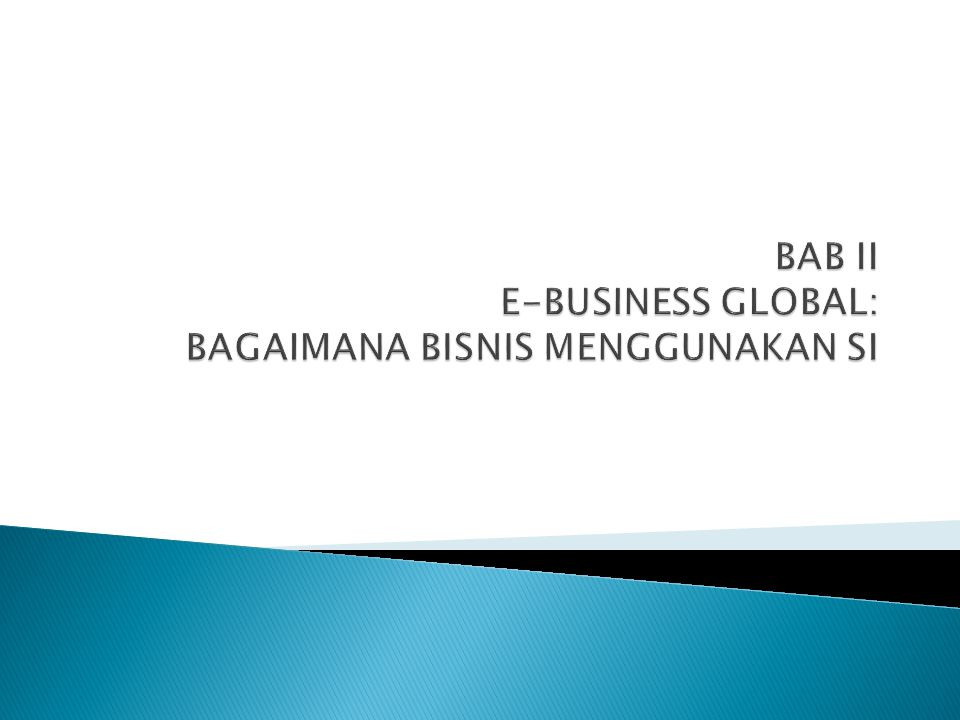 BAB II E-BUSINESS GLOBAL: BAGAIMANA BISNIS MENGGUNAKAN SI