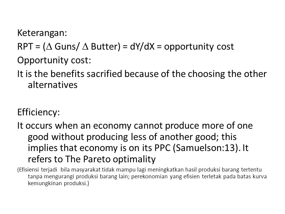 RPT = ( Guns/  Butter) = dY/dX = opportunity cost Opportunity cost: