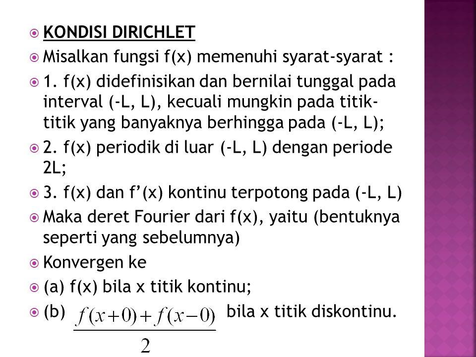 KONDISI DIRICHLET Misalkan fungsi f(x) memenuhi syarat-syarat :