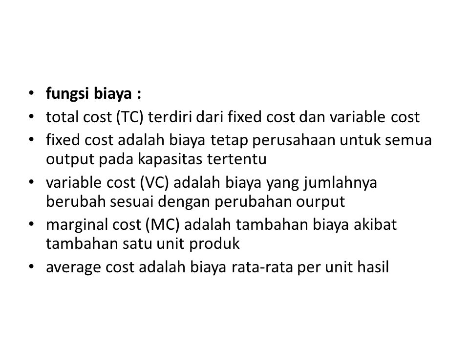 fungsi biaya : total cost (TC) terdiri dari fixed cost dan variable cost.