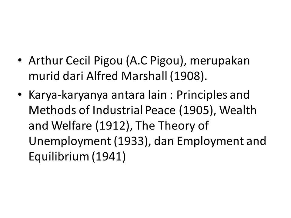 Arthur Cecil Pigou (A.C Pigou), merupakan murid dari Alfred Marshall (1908).