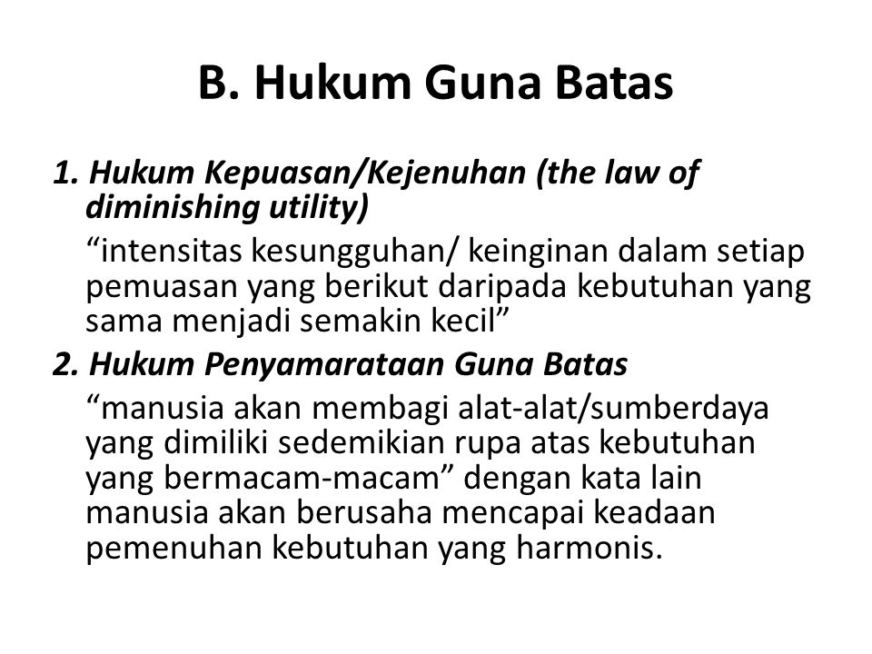 B. Hukum Guna Batas 1. Hukum Kepuasan/Kejenuhan (the law of diminishing utility)