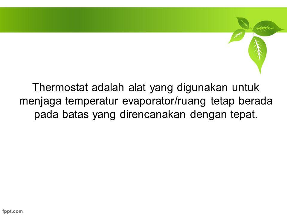 Thermostat adalah alat yang digunakan untuk menjaga temperatur evaporator/ruang tetap berada pada batas yang direncanakan dengan tepat.