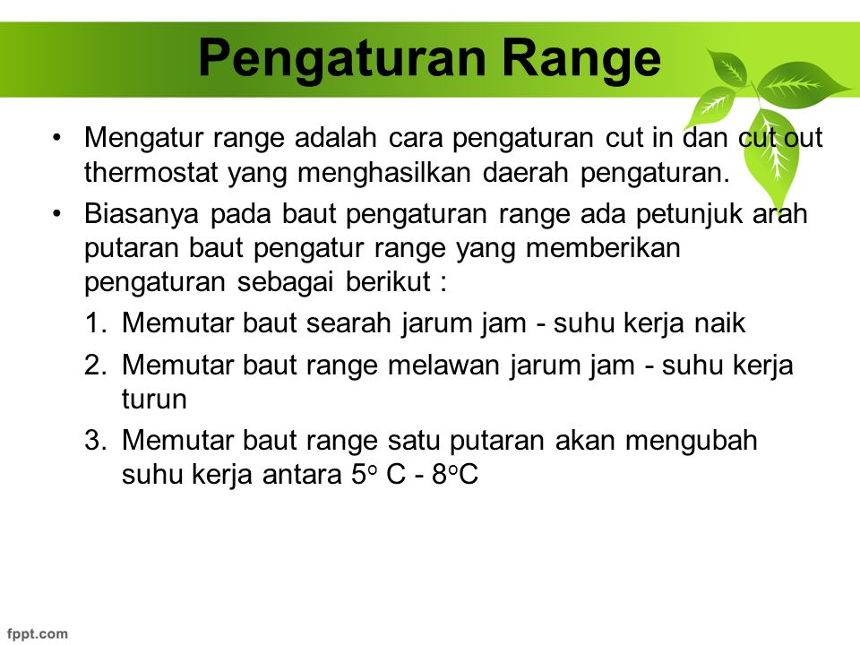 Pengaturan Range Mengatur range adalah cara pengaturan cut in dan cut out thermostat yang menghasilkan daerah pengaturan.