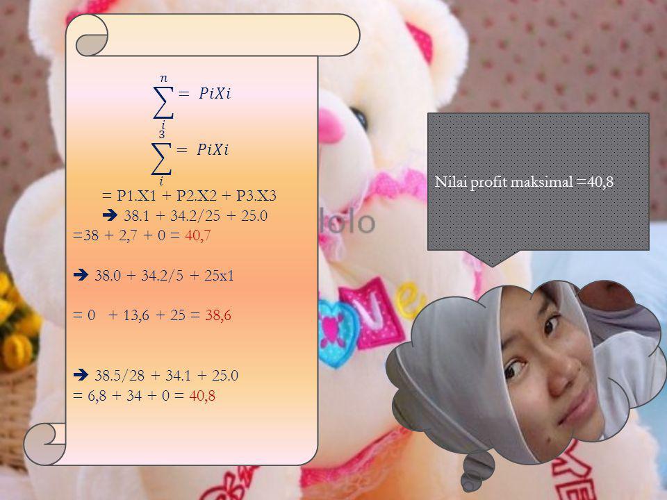 𝑖 𝑛 = 𝑃𝑖𝑋𝑖 𝑖 3 = 𝑃𝑖𝑋𝑖. = P1.X1 + P2.X2 + P3.X3.  38.1 + 34.2/25 + 25.0. =38 + 2,7 + 0 = 40,7.
