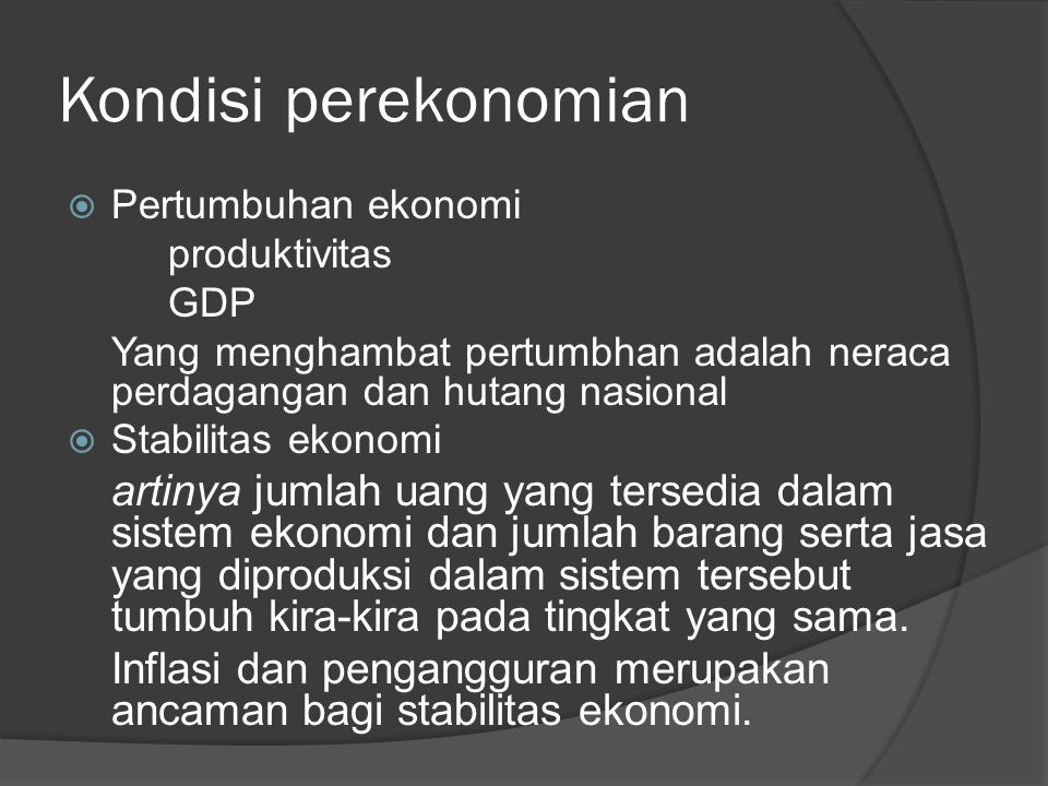 Kondisi perekonomian Pertumbuhan ekonomi. produktivitas. GDP. Yang menghambat pertumbhan adalah neraca perdagangan dan hutang nasional.