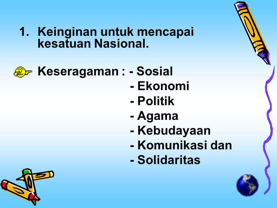 Keinginan untuk mencapai kesatuan Nasional.