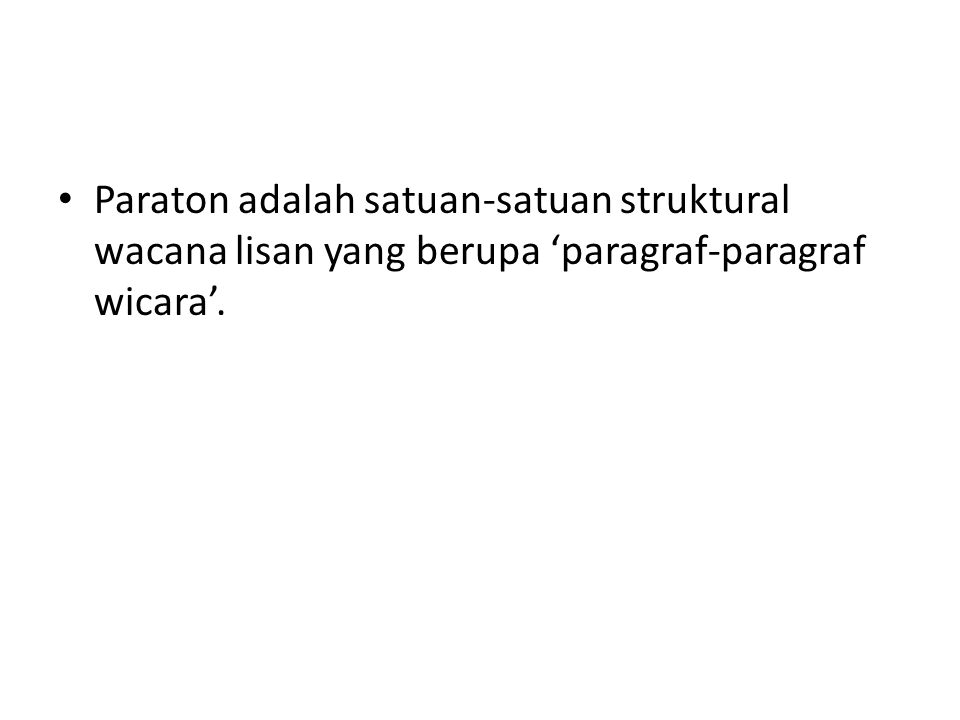 Paraton adalah satuan-satuan struktural wacana lisan yang berupa 'paragraf-paragraf wicara'.