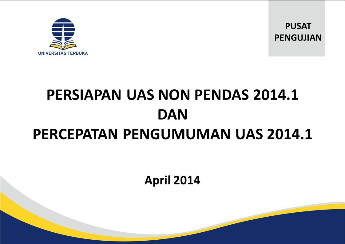 PERSIAPAN UAS NON PENDAS 2014.1 DAN PERCEPATAN PENGUMUMAN UAS 2014.1